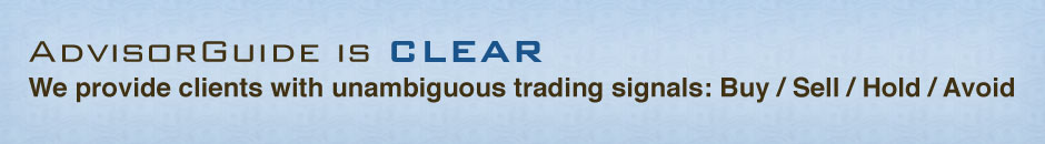 AdvisorGuide is CLEAR. We provide clients with unambiguous trading signals: Buy / Sell / Hold / Avoid.